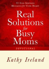 Real Solutions for Busy Moms Devotional: 52 God-Inspired Messages for Your Heart - eBook