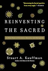 Reinventing the Sacred: A New View of Science, Reason, and Religion - eBook