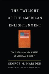 The Twilight of the American Enlightenment: The 1950s and the Crisis of Liberal Belief - eBook
