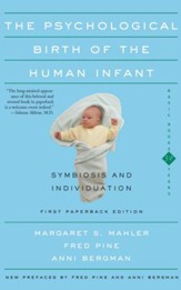 The Psychological Birth Of The Human Infant Symbiosis And Individuation - eBook