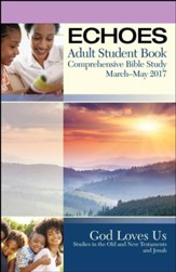 Echoes Adult Comprehensive Bible Study Student Book, Spring 2017