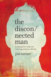 The Disconnected Man: Breaking Down Walls and Restoring Intimacy with Him - eBook