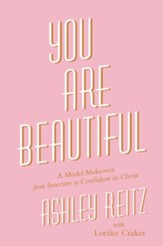 You Are Beautiful: A Model Makeover from Insecure to Confident in Christ - eBook