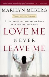 Love Me, Never Leave Me: Discovering the Inseparable Bond That Our Hearts Crave