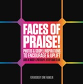Faces of Praise!: Photos and Gospel Inspirations to Encourage and Uplift - eBook