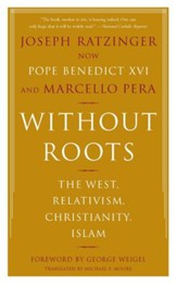 Without Roots: Europe, Relativism, Christianity, Islam - eBook