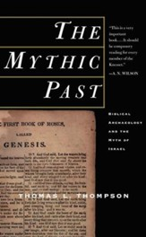 The Mythic Past: Biblical Archaeology And The Myth Of Israel - eBook