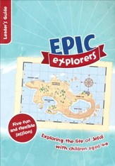 Epic Explorer's Leader's Guide: Christianity Explored Children's Edition