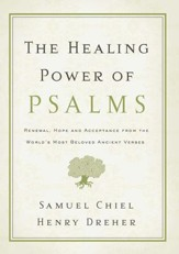 The Healing Power of Psalms: Renewal, Hope and Acceptance from the World's Most Beloved Ancient Verses - eBook
