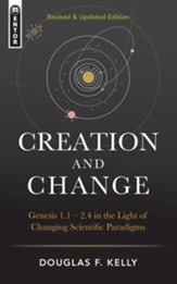 Creation And Change: Genesis 1.1 - 2.4 in the Light of Changing Scientific Paradigms