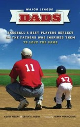 Major League Dads: Baseball's Best Players Reflect on the Fathers Who Inspired Them to Love the Game - eBook