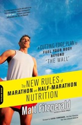The New Rules of Marathon and Half-Marathon Nutrition: A Cutting-Edge Plan to Fuel Your Body Beyond the Wall - eBook