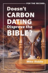 Doesn't Carbon Dating Disprove the Bible? Booklet
