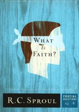What Is Faith? - Crucial Questions Series, #8