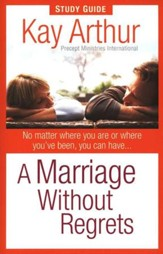 A Marriage Without Regrets: No Matter Where You Are or Where You've Been: Study Guide
