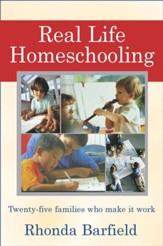 Real-Life Homeschooling: The Stories of 21 Families Who Teach Their Children at Home - eBook