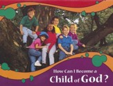 Kingfom Chronicles How Can I Become a Child of God? booklet NKJV (pack of 10)