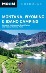 Moon Montana, Wyoming & Idaho Camping: Including Yellowstone, Grand Teton, and Glacier National Parks - eBook