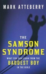 The Samson Syndrome: What You Can Learn from the Baddest Boy in the Bible - Slightly Imperfect