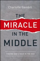 The Miracle in the Middle: Finding God's Voice in the Void