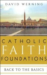Catholic Faith Foundations: Back to the Basics