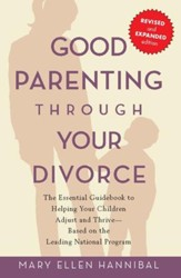 Good Parenting Through Your Divorce: The Essential Guidebook to Helping Your Children Adjust and Thrive Based on the Leading National Pro - eBook