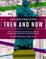 The Reformation Then and Now: 25 Years of Modern Reformation Articles Celebrating 500 Years of the Reformation - eBook