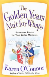 The Golden Years Ain't for Wimps: Humorous Stories for Your Senior Moments - Slightly Imperfect
