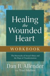 Healing the Wounded Heart Workbook: The Heartache of Sexual Abuse and the Hope of Transformation - eBook