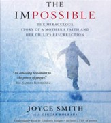 Impossible: The Miraculous Story Of A Mother's Faith And Her Child's Resurrection, Unabridged Audio CD
