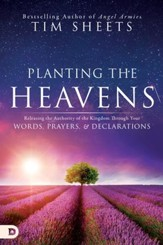 Planting the Heavens: Releasing the Authority of the Kingdom Through Your Words, Prayers, and Declarations - eBook