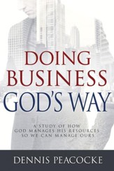 Doing Business God's Way: A Study of How God Manages His Resources So We Can Manage Ours - eBook