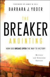 The Breaker Anointing: How God Breaks Open the Way to Victory / Revised - eBook