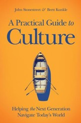 A Practical Guide to Culture: Helping the Next Generation Navigate Today's World - eBook