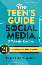The Teen's Guide to Social Mediaand Mobile Devices: 21 Tips to Wise Posting in an Insecure World - eBook