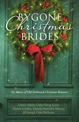 Bygone Christmas Brides: 6 Stories of Old-Fashioned Christmas Romance - eBook