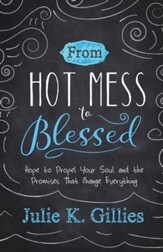 From Hot Mess to Blessed: Hope to Propel Your Soul and the Promises That Change Everything - eBook
