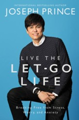 Live The Let-Go Life: Breaking Free From Stress, Worry, And Anxiety, Large Print