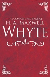 The Complete Writings of H. A. Maxwell Whyte - eBook