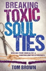Breaking Toxic Soul Ties: Healing from Unhealthy and Controlling Relationships - eBook