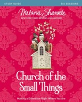Church of the Small Things Study Guide: Making a Difference Right Where You Are - eBook