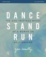 Dance, Stand, Run Study Guide: The God-Inspired Moves of a Woman on Holy Ground - eBook