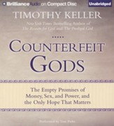 Counterfeit Gods: The Empty Promises of Money, Sex, and Power, and the Only Hope that Matters - unabridged audiobook on CD