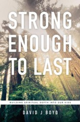Strong Enough to Last: Building Spiritual Depth into Our Kids - eBook