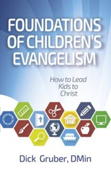 Foundations of Children's Evangelism: How to Lead Kids to Christ - eBook