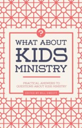What About Kids Ministry? Practical Answers to Questions About Kids Ministry
