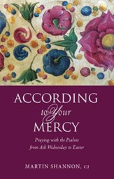 According to Your Mercy: Praying the Psalms from Ash Wednesday to Easter - eBook
