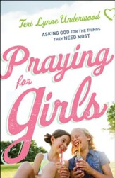 Praying for Girls: Asking God for the Things They Need Most - eBook