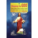Shopping for God: How Christianity Went from In Your Heart to In Your Face - eBook