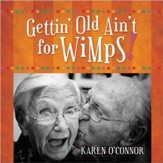 Gettin' Old Ain't for Wimps Gift Edition